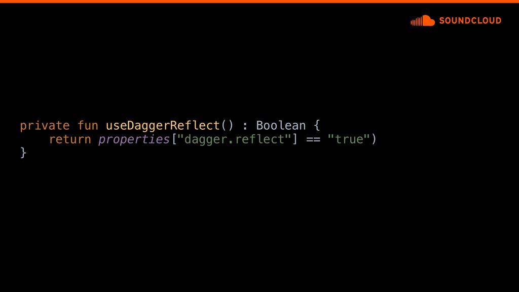 private fun useDaggerReflect() : Boolean { retu...