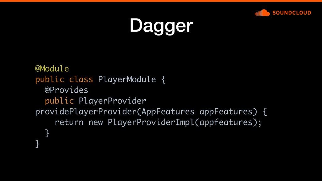 Dagger @Module public class PlayerModule { @Pro...