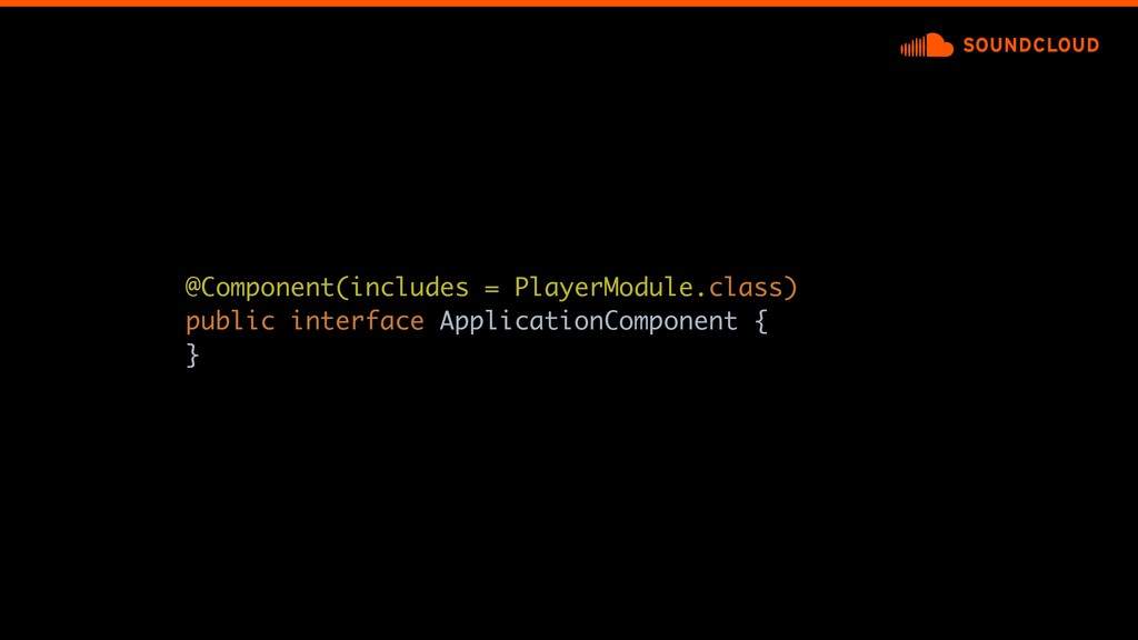 @Component(includes = PlayerModule.class) publi...