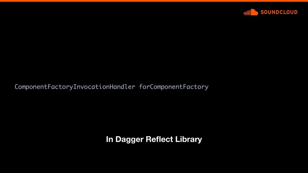 ComponentFactoryInvocationHandler forComponentF...