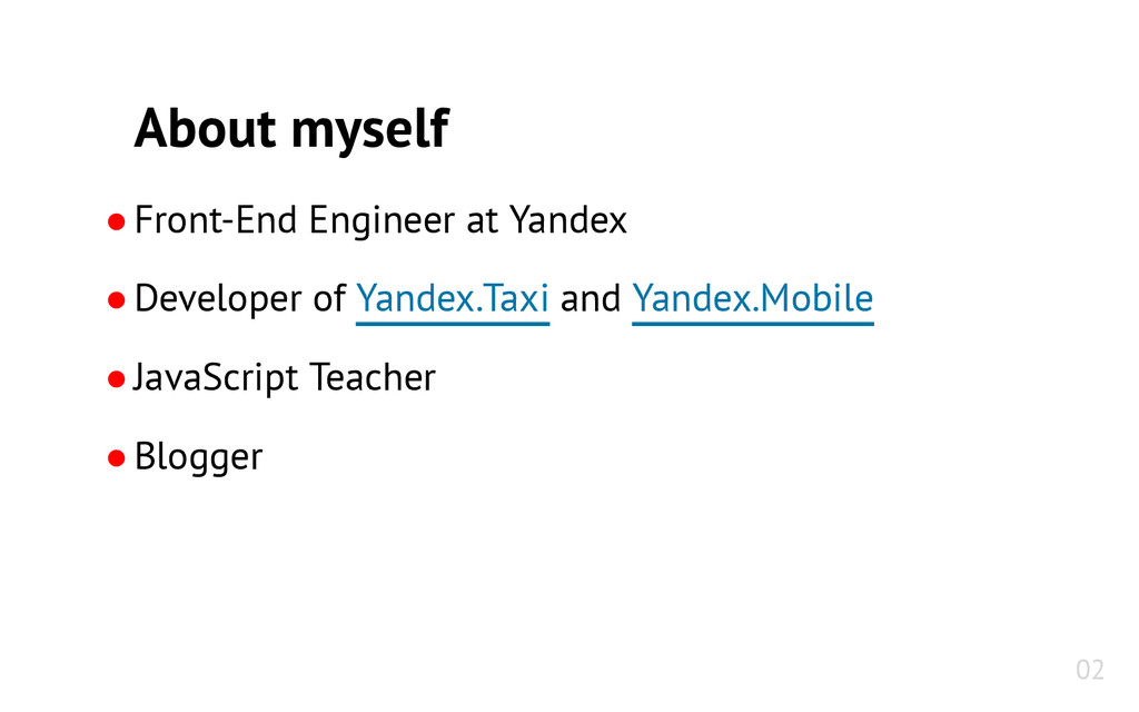 About myself ●Front-End Engineer at Yandex ●Dev...