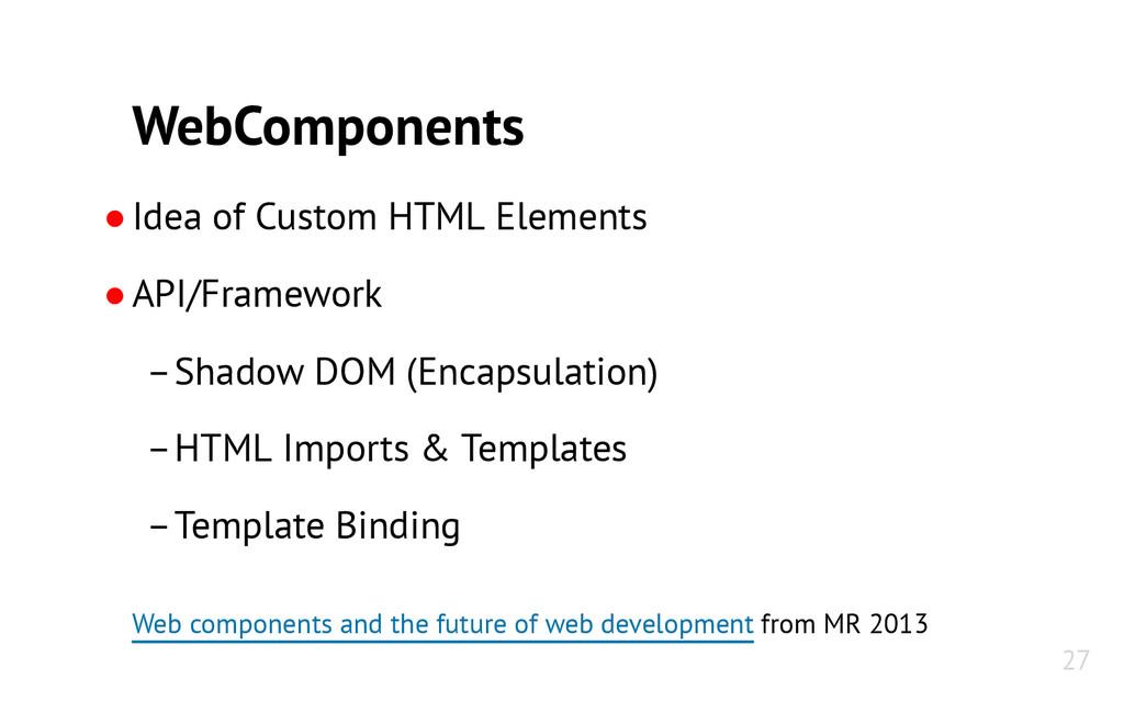 WebComponents ●Idea of Custom HTML Elements ●AP...