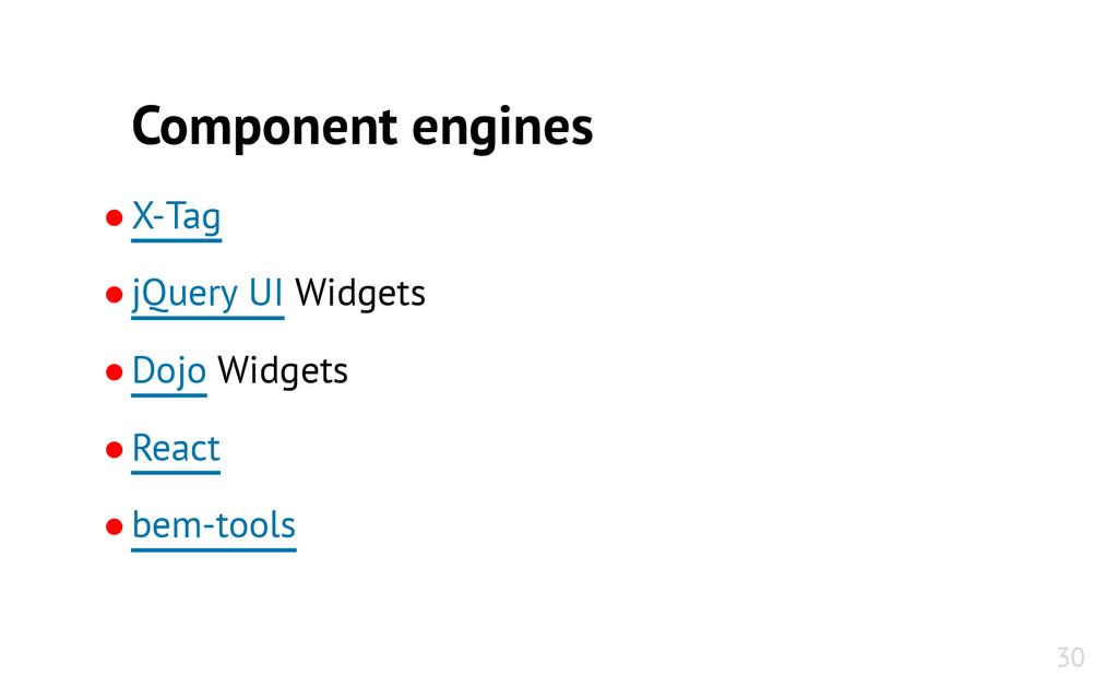 Component engines ●X-Tag ●jQuery UI Widgets ●Do...