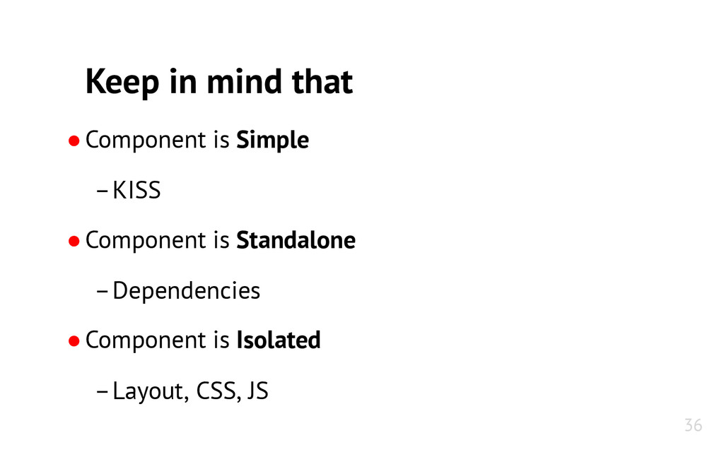 Keep in mind that ●Component is Simple –KISS ●C...