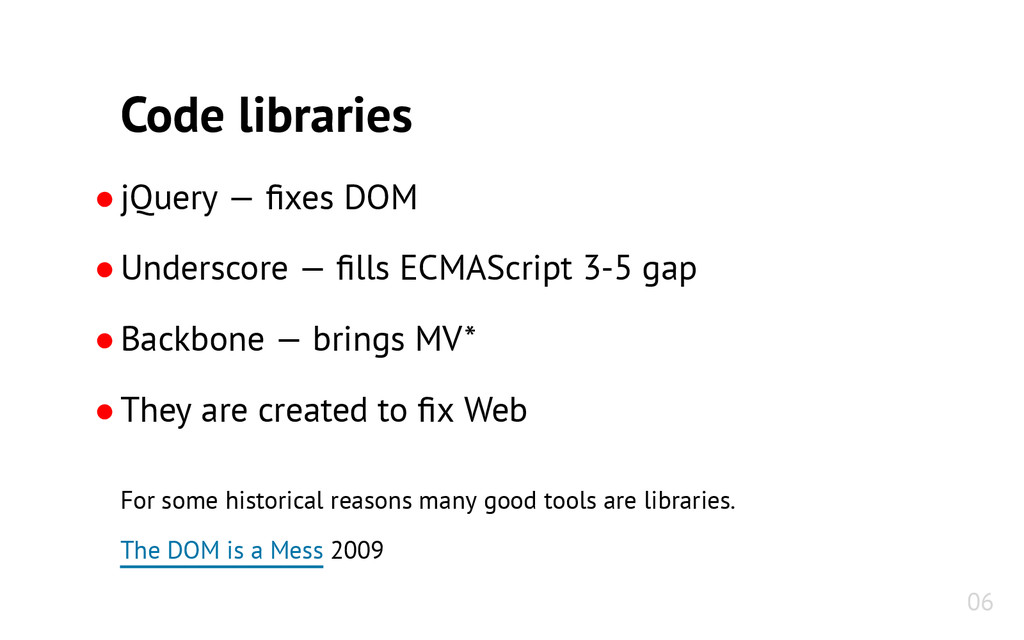 Code libraries ●jQuery — fixes DOM ●Underscore ...