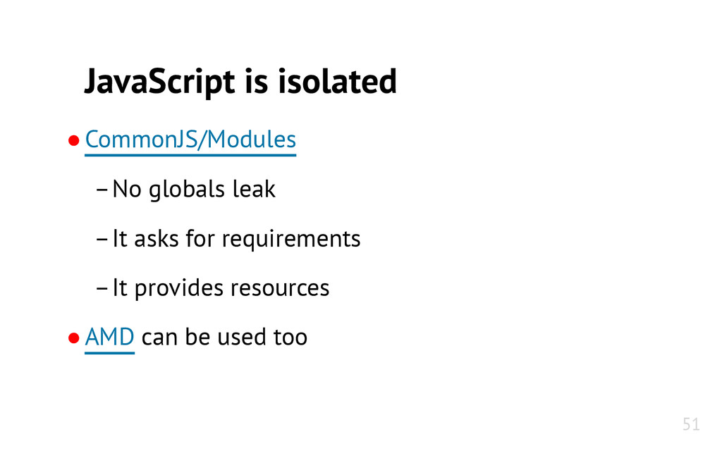 JavaScript is isolated ●CommonJS/Modules –No gl...