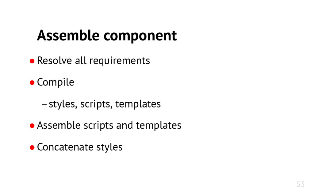 Assemble component ●Resolve all requirements ●C...