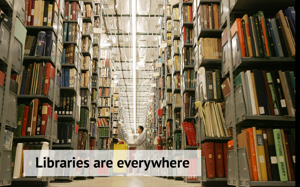 Libraries are everywhere