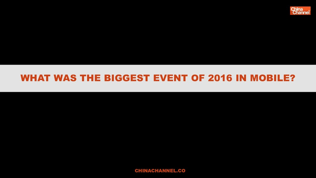 WHAT WAS THE BIGGEST EVENT OF 2016 IN MOBILE? C...
