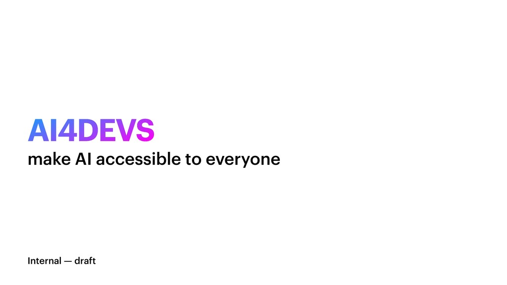 AI4DEVS Internal — draft make AI accessible to ...