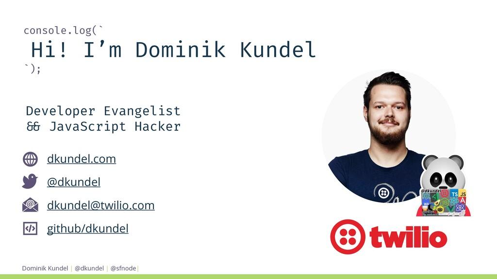 Dominik Kundel | @dkundel | @sfnode| console.lo...