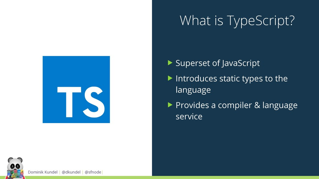 What is TypeScript? ▶ Superset of JavaScript ▶ ...