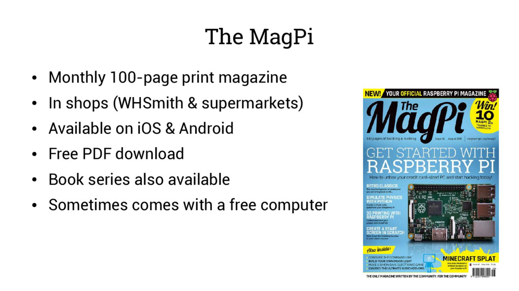 The MagPi ● Monthly 100-page print magazine ● I...