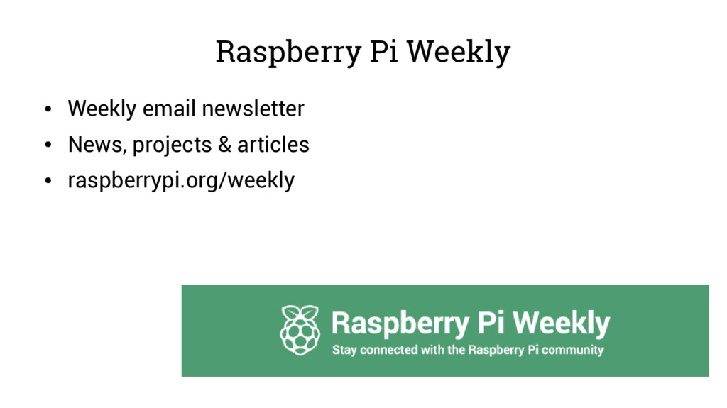 Raspberry Pi Weekly ● Weekly email newsletter ●...