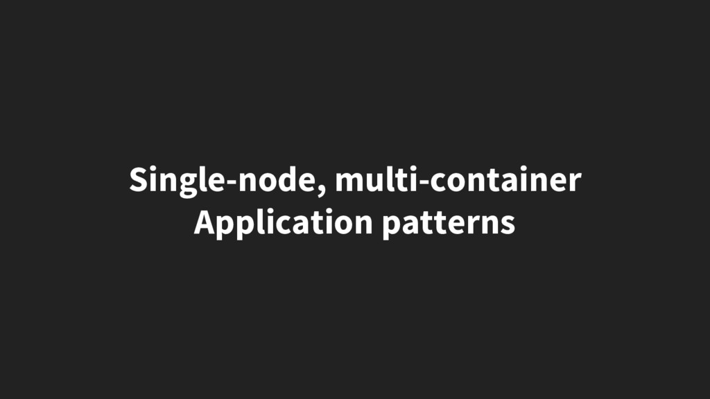 Single-node, multi-container Application patter...