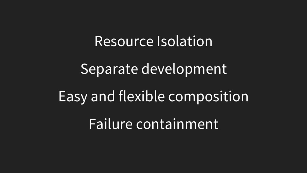 Resource Isolation Separate development Easy an...