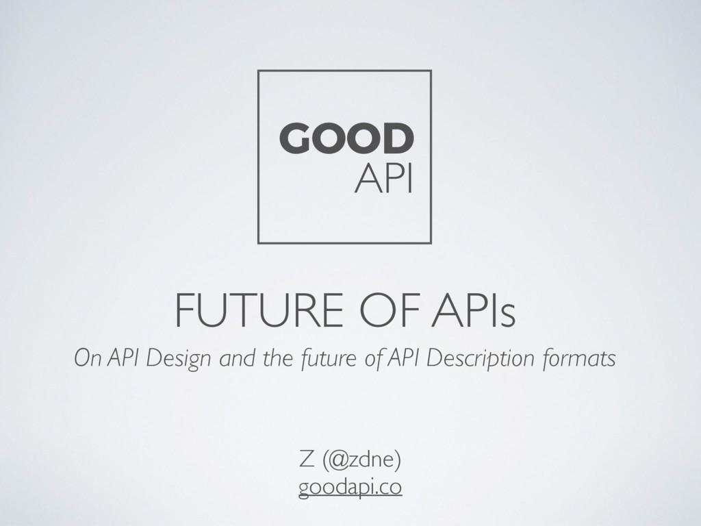FUTURE OF APIs On API Design and the future of ...