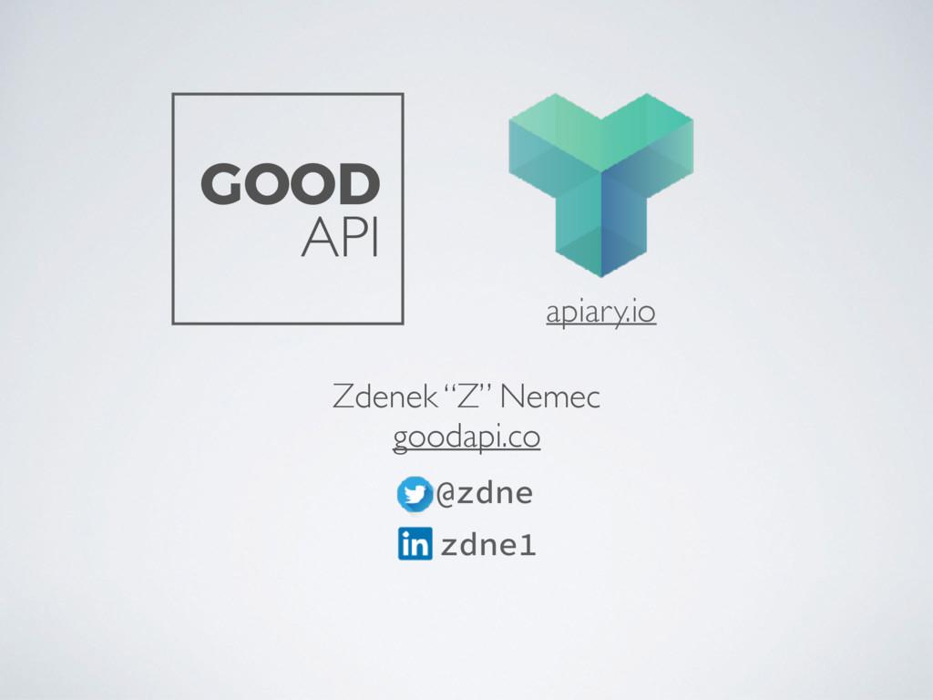"""Zdenek """"Z"""" Nemec goodapi.co @zdne zdne1 GOOD AP..."""