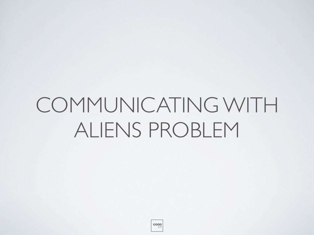 COMMUNICATING WITH ALIENS PROBLEM GOOD API