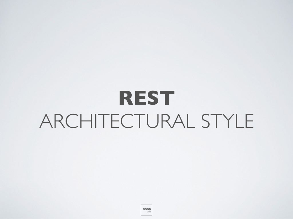 REST ARCHITECTURAL STYLE GOOD API