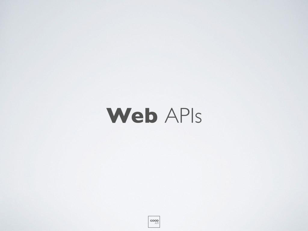 Web APIs GOOD API
