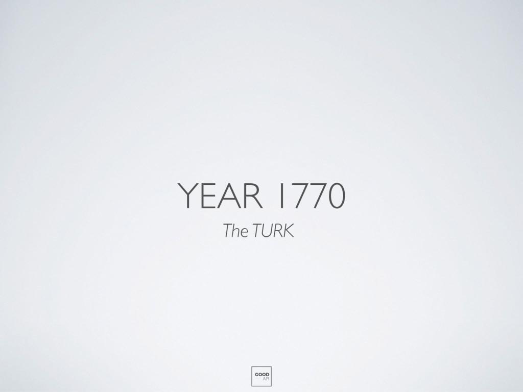 YEAR 1770 The TURK GOOD API