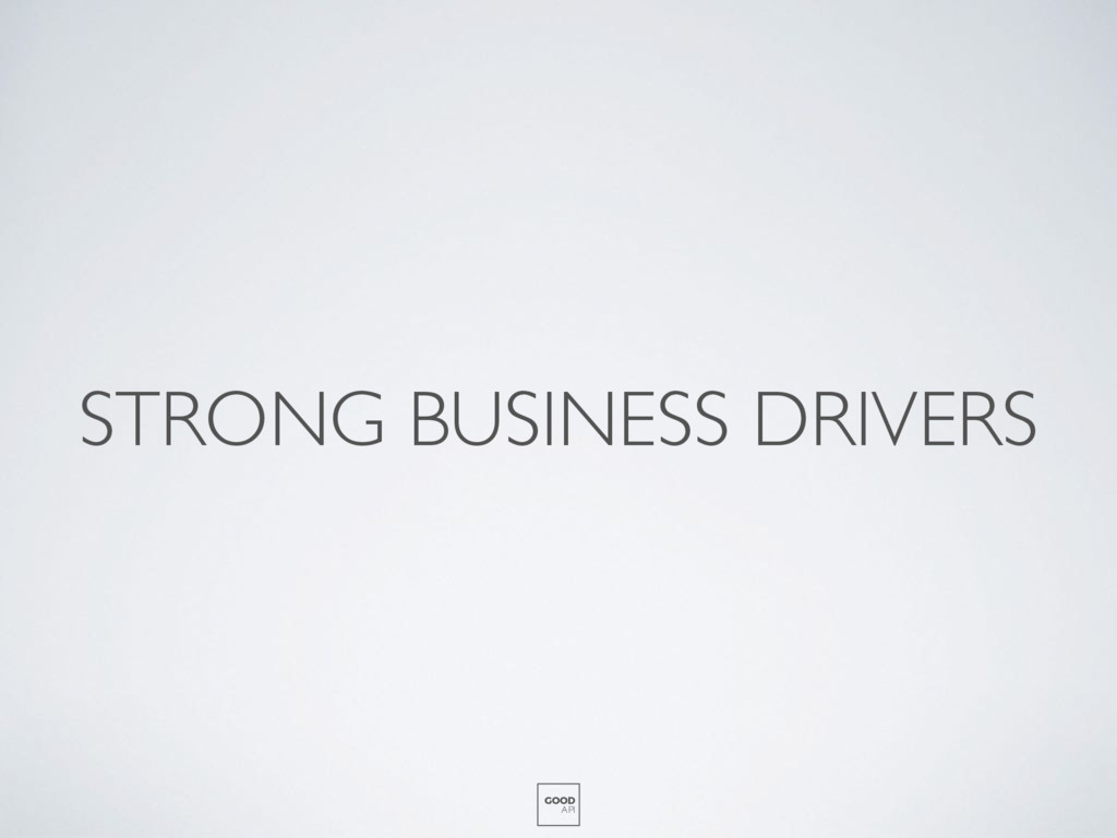 STRONG BUSINESS DRIVERS GOOD API