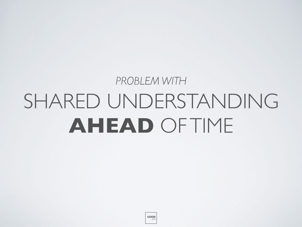 SHARED UNDERSTANDING AHEAD OF TIME GOOD API PRO...