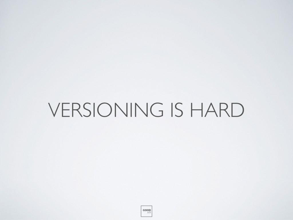 VERSIONING IS HARD GOOD API