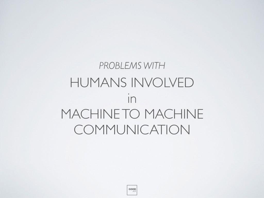 HUMANS INVOLVED in MACHINE TO MACHINE COMMUNICA...