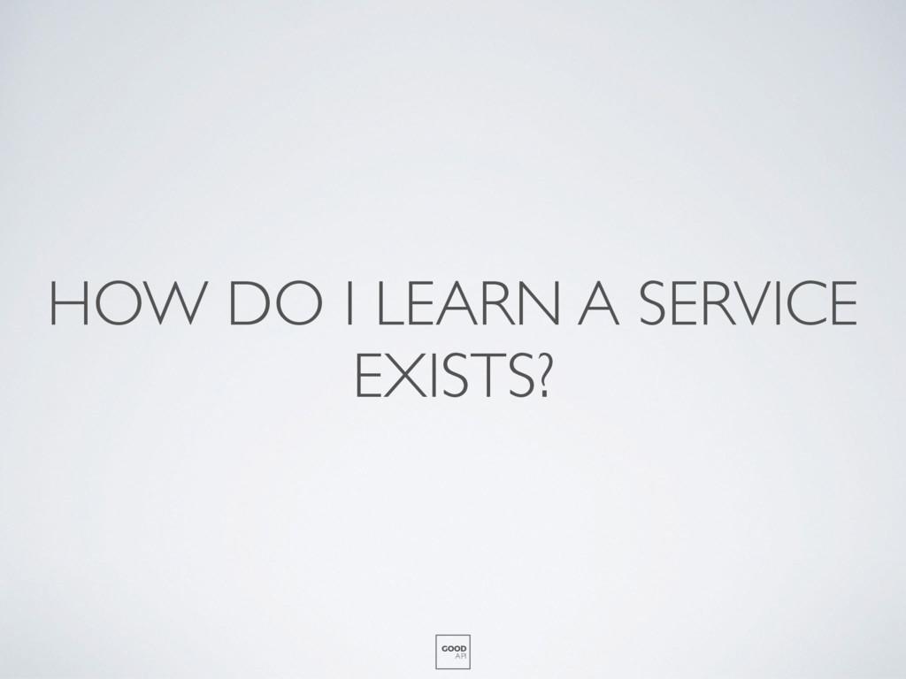 HOW DO I LEARN A SERVICE EXISTS? GOOD API