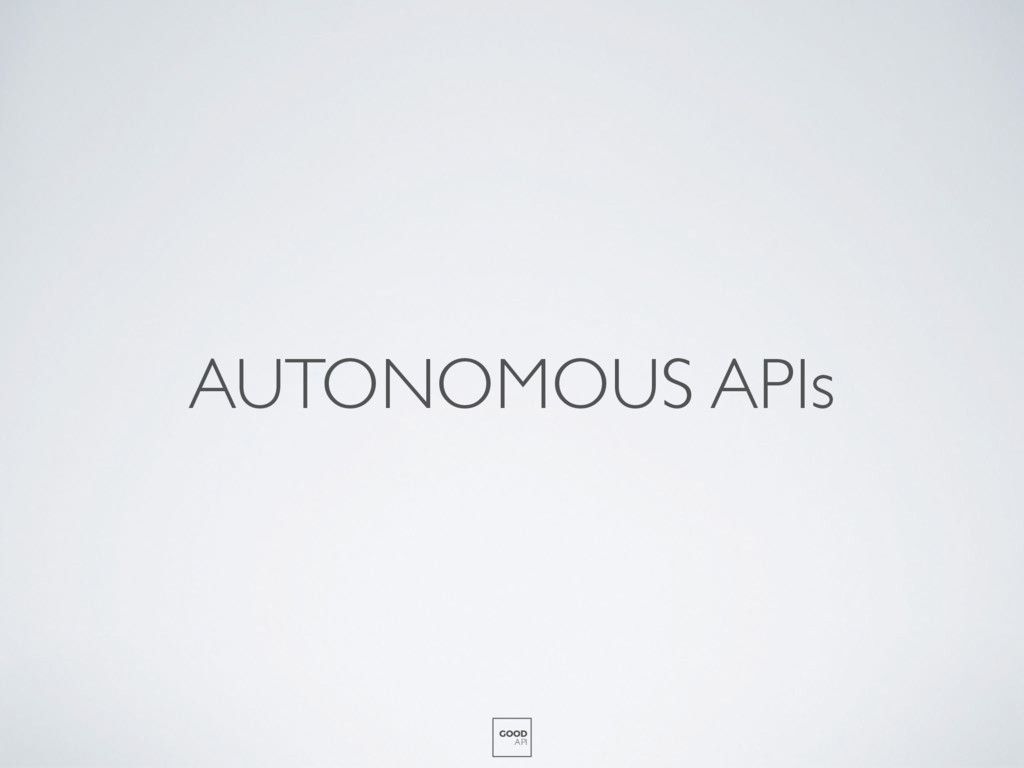 AUTONOMOUS APIs GOOD API