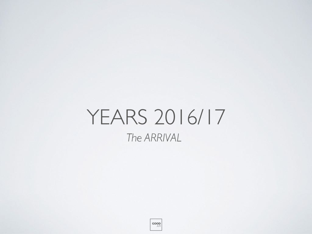 YEARS 2016/17 The ARRIVAL GOOD API