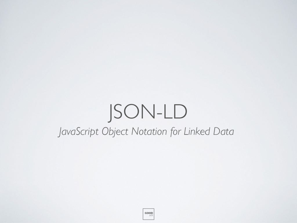 JSON-LD GOOD API JavaScript Object Notation for...