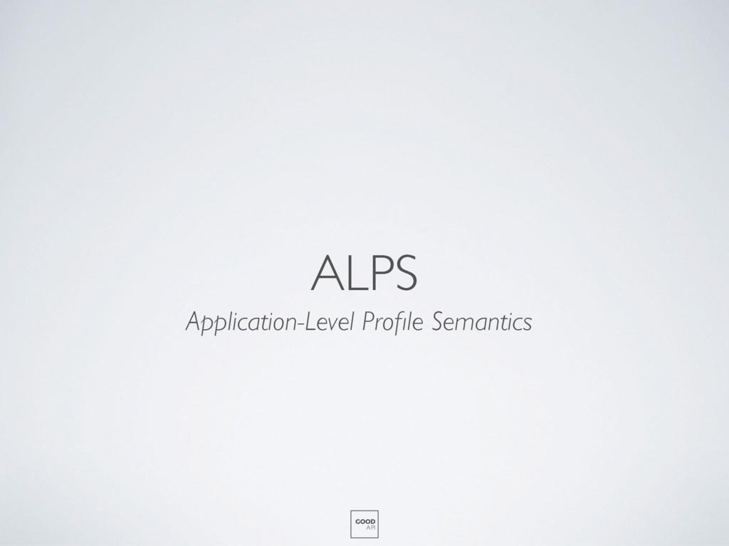 ALPS GOOD API Application-Level Profile Semantics