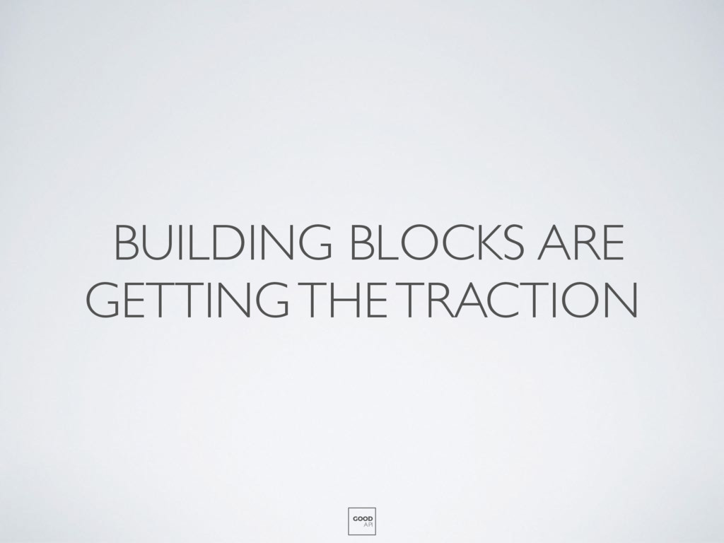 BUILDING BLOCKS ARE GETTING THE TRACTION GOOD A...