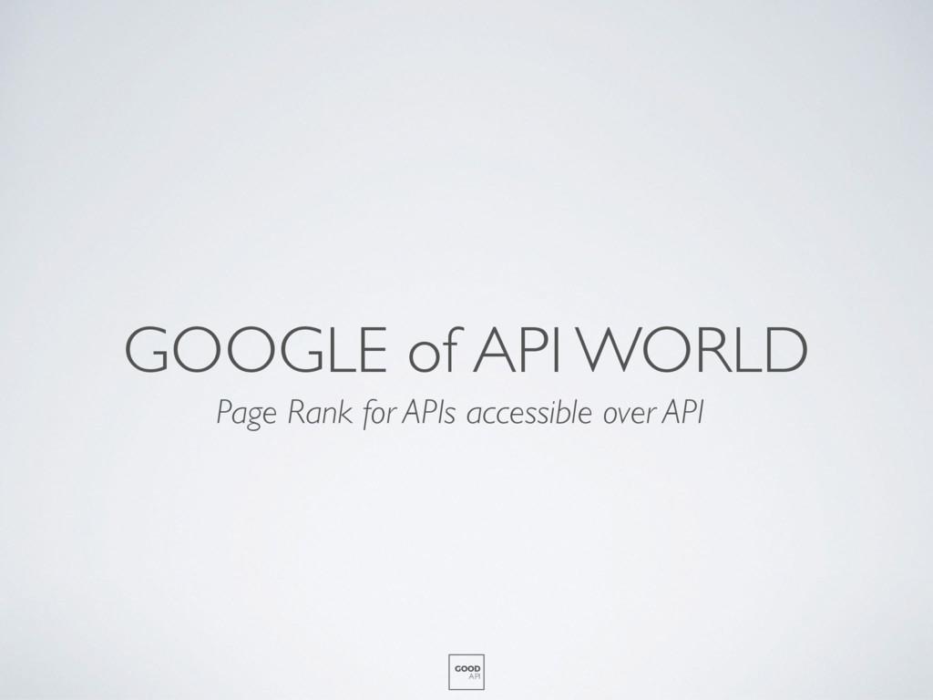 GOOGLE of API WORLD GOOD API Page Rank for APIs...