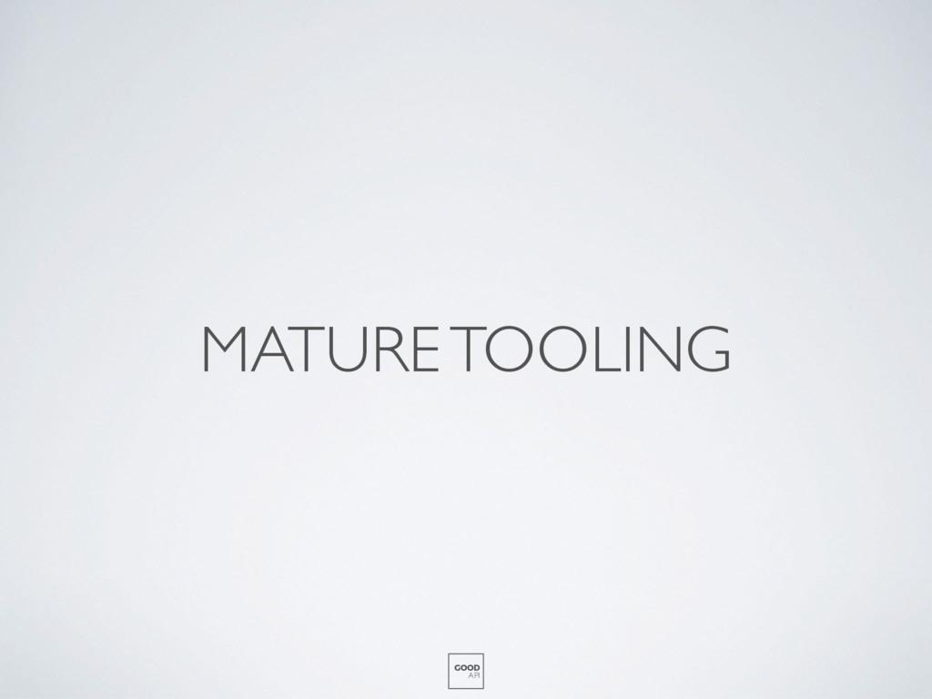MATURE TOOLING GOOD API