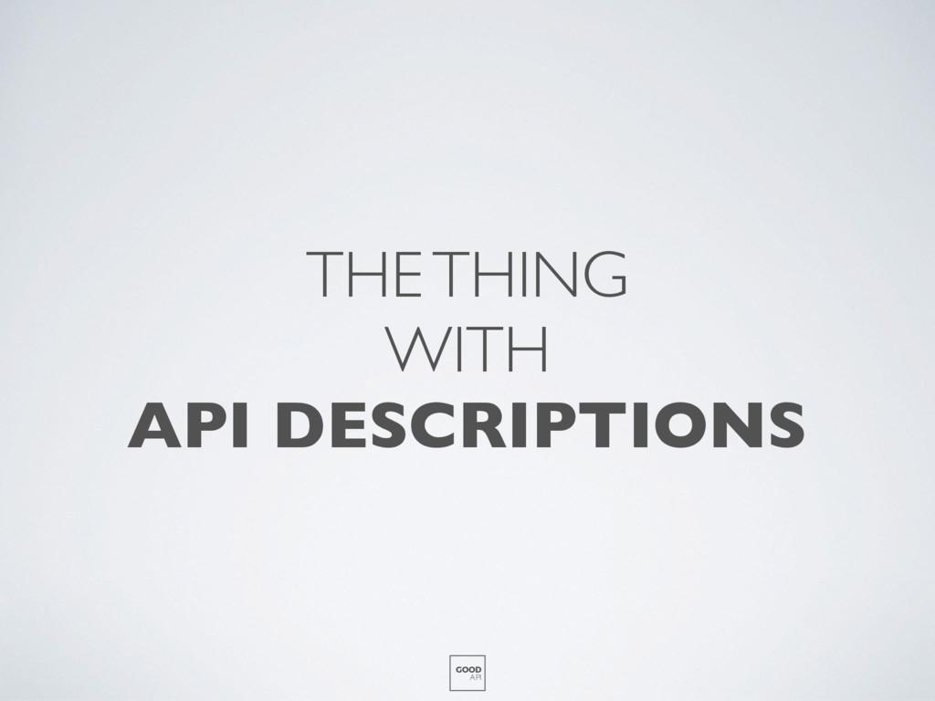 THE THING WITH API DESCRIPTIONS GOOD API