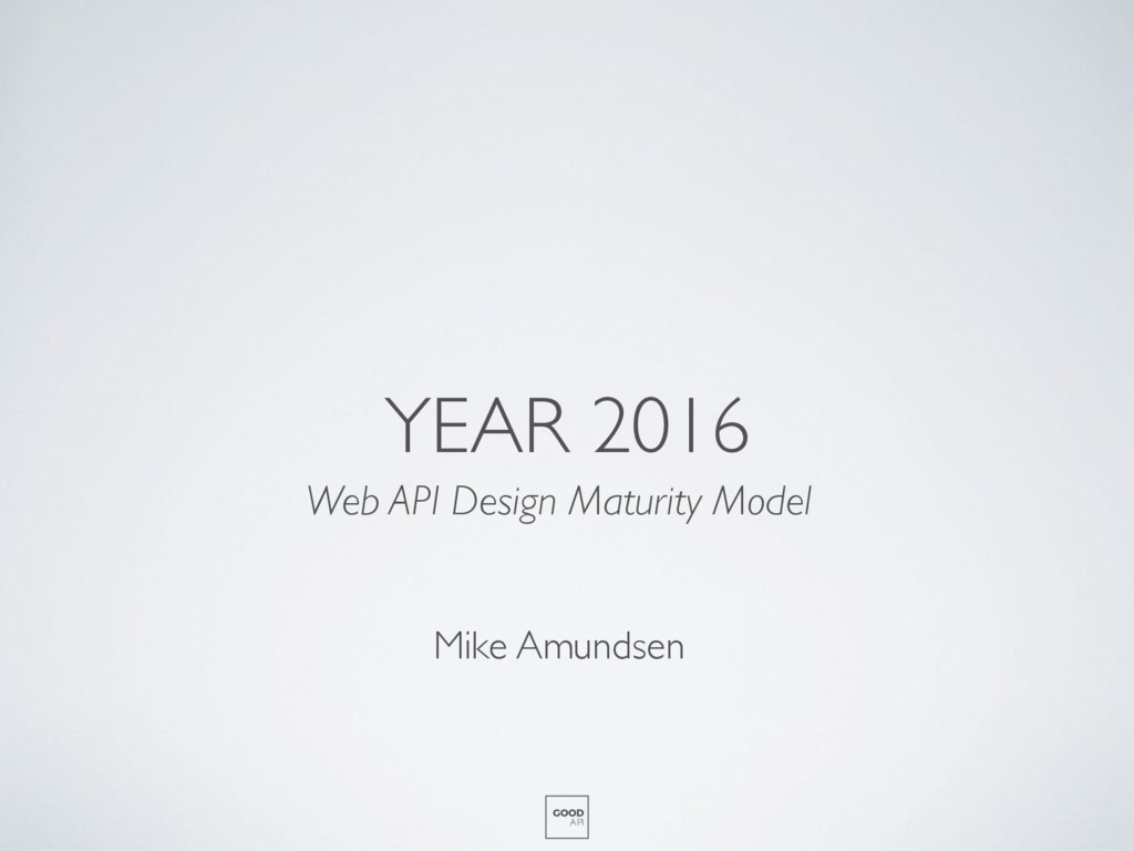 YEAR 2016 Web API Design Maturity Model GOOD AP...