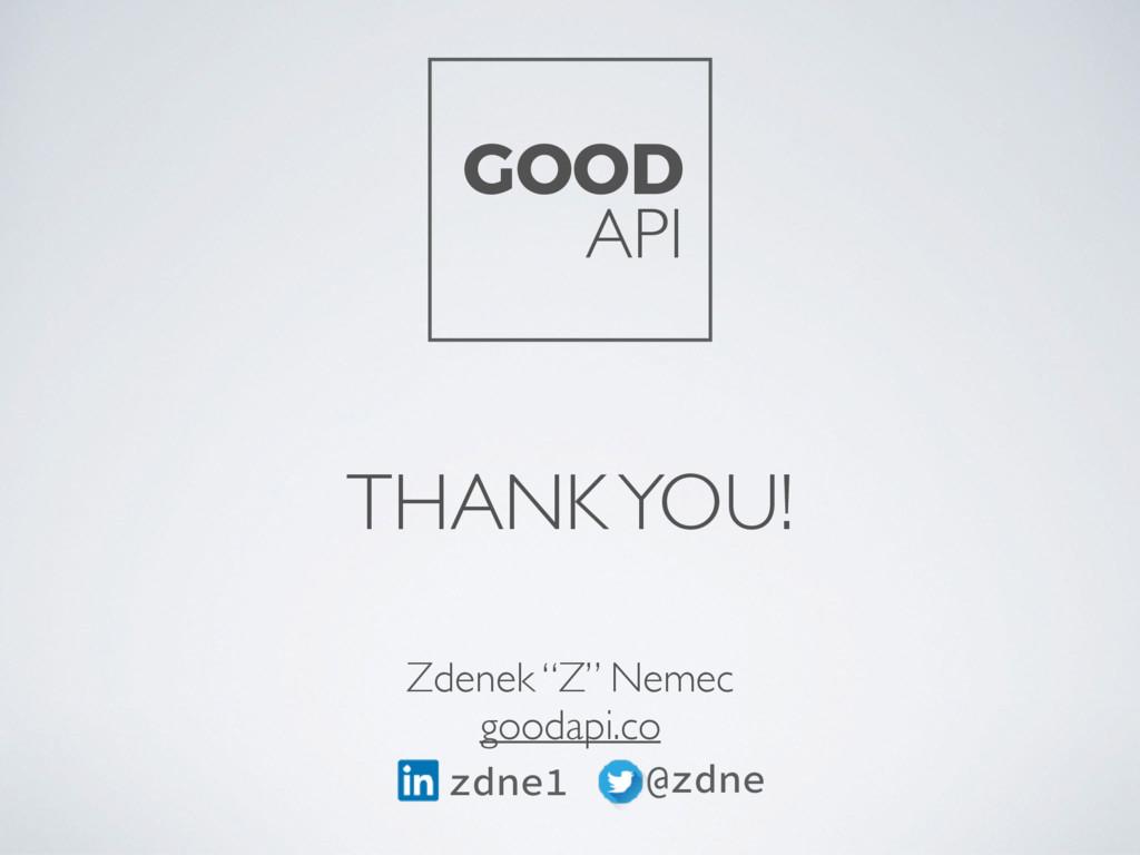 """THANK YOU! Zdenek """"Z"""" Nemec goodapi.co GOOD API..."""