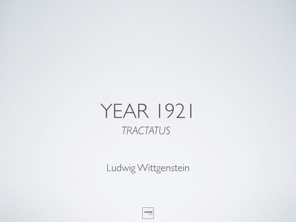 YEAR 1921 TRACTATUS GOOD API Ludwig Wittgenstein