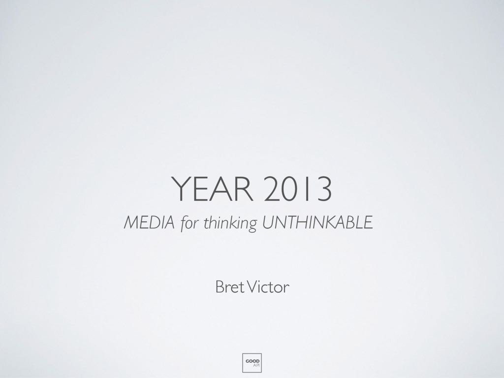 Bret Victor YEAR 2013 MEDIA for thinking UNTHIN...