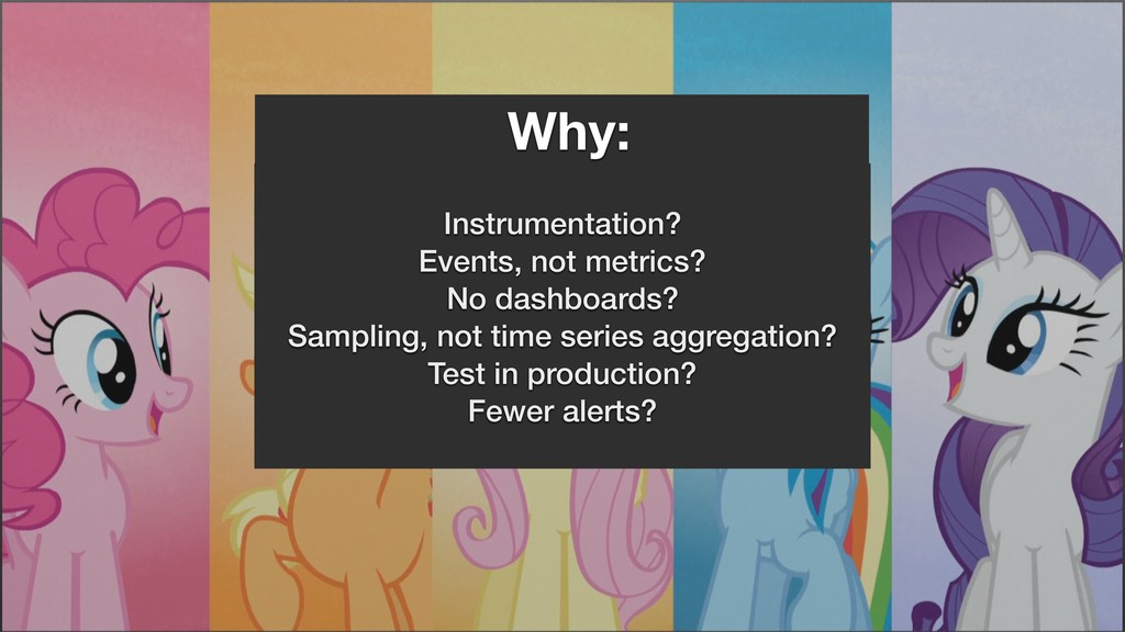 Why: Instrumentation? Events, not metrics? No d...