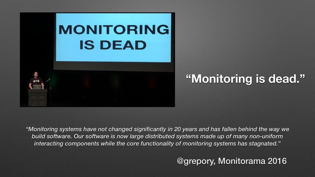 "@grepory, Monitorama 2016 ""Monitoring is dead.""..."
