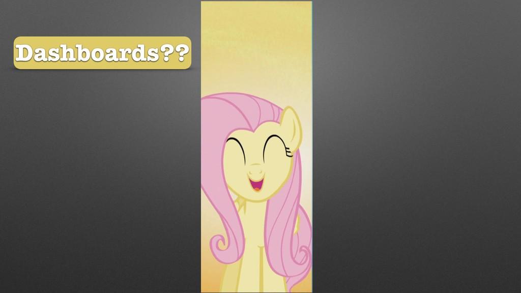 Dashboards??