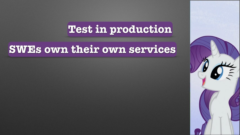 Test in production SWEs own their own services