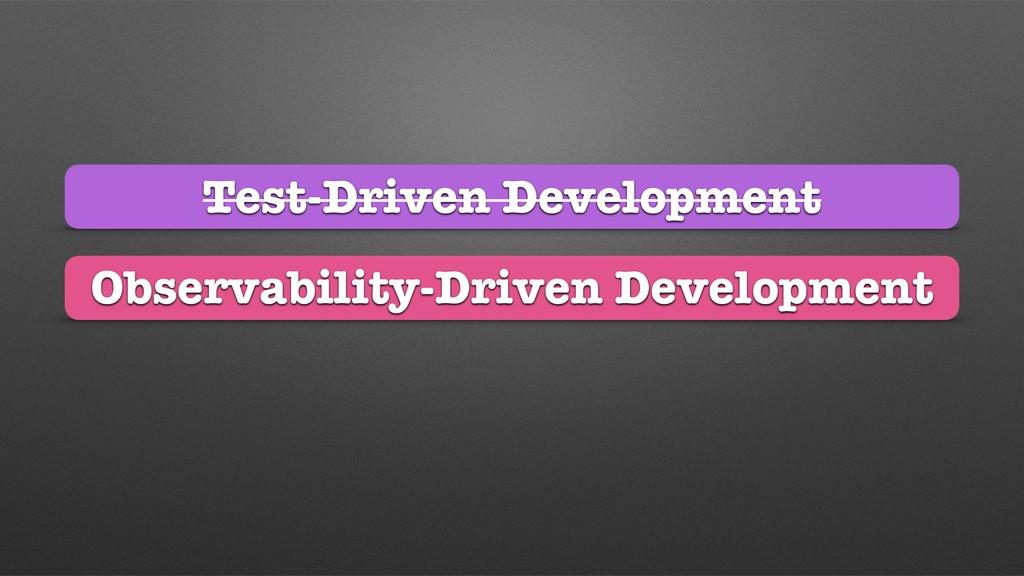 Observability-Driven Development Test-Driven De...