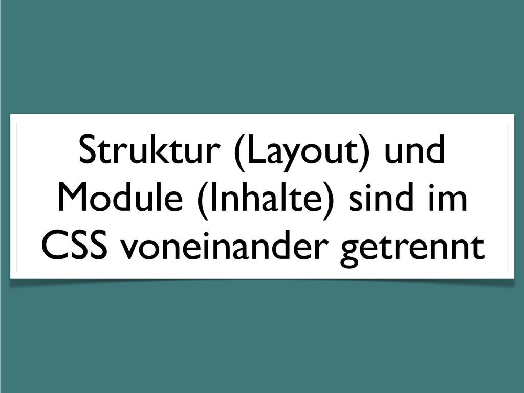Struktur (Layout) und Module (Inhalte) sind im ...