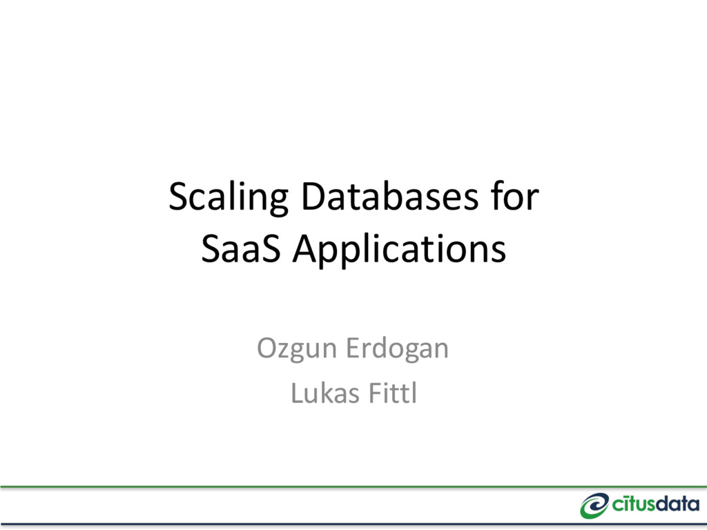 Scaling Databases for SaaS Applications Ozgun E...